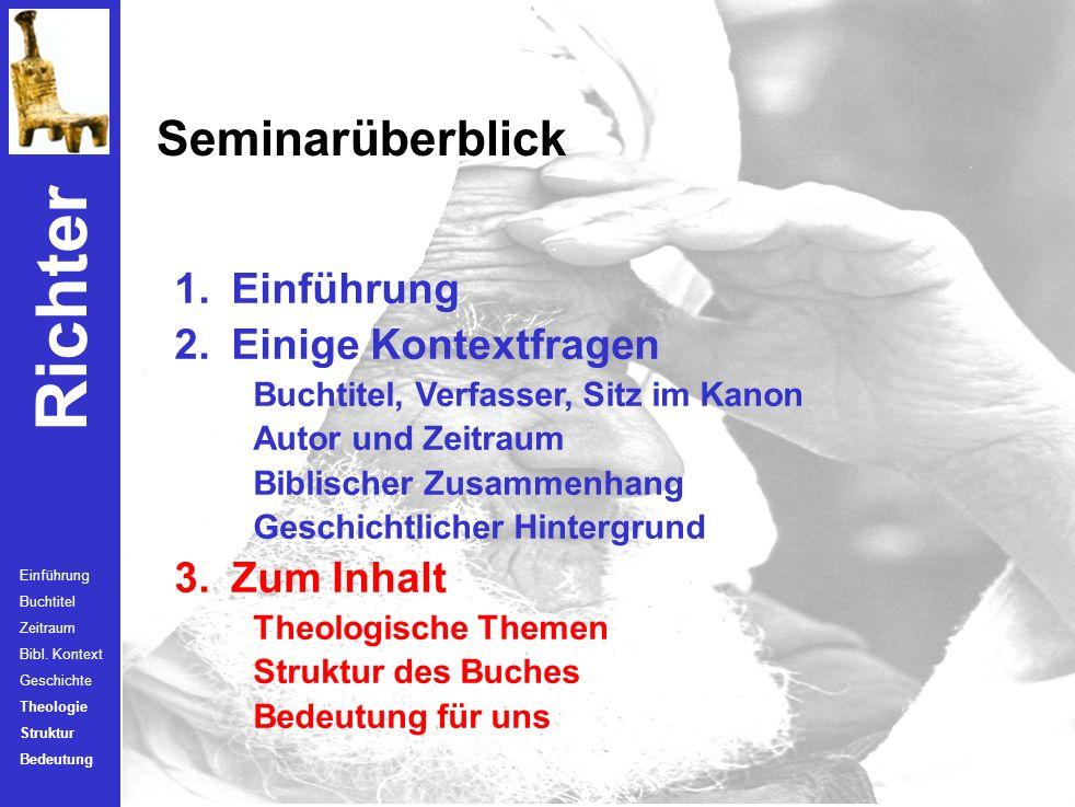 Richter Historische Themen Einführung Buchtitel Zeitraum Bibl. Kontext Geschichte Theologie Struktur Bedeutung Macht und Bundestreue Gottes Abfall des
