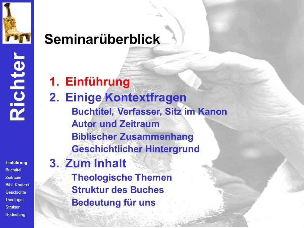 Richter 1. Einführung 2. Einige Kontextfragen Buchtitel, Verfasser, Sitz im Kanon Autor und Zeitraum Biblischer Zusammenhang Geschichtlicher Hintergru