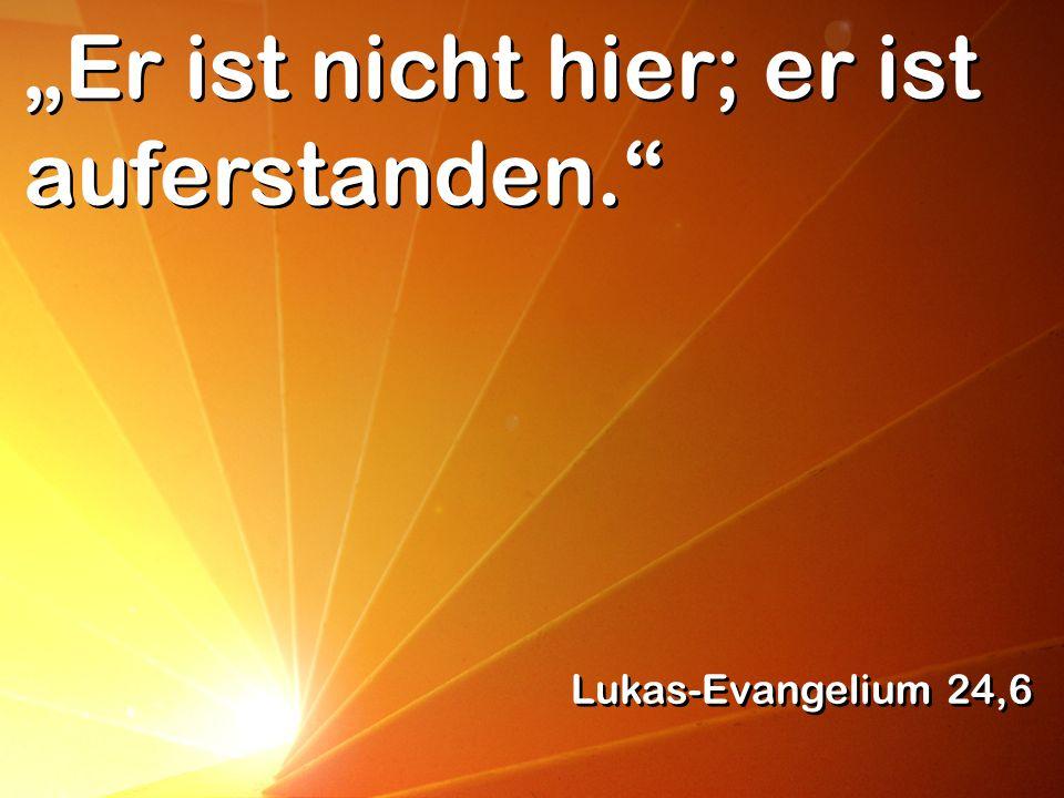 Er ist nicht hier; er ist auferstanden. Lukas-Evangelium 24,6
