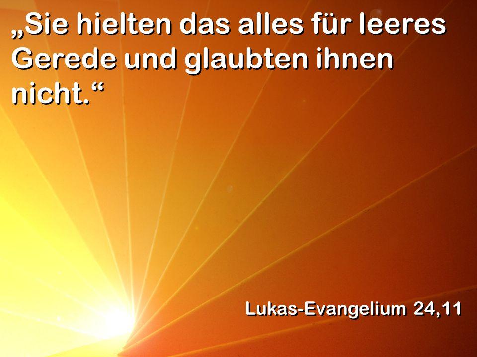 Sie hielten das alles für leeres Gerede und glaubten ihnen nicht. Lukas-Evangelium 24,11