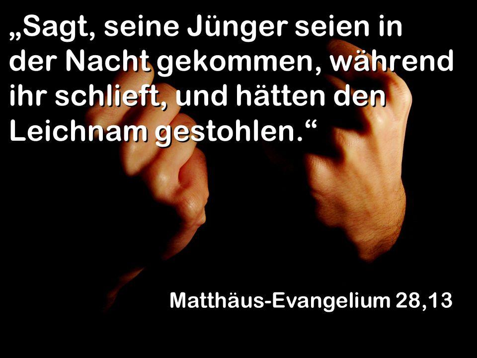 Sagt, seine Jünger seien in der Nacht gekommen, während ihr schlieft, und hätten den Leichnam gestohlen. Matthäus-Evangelium 28,13