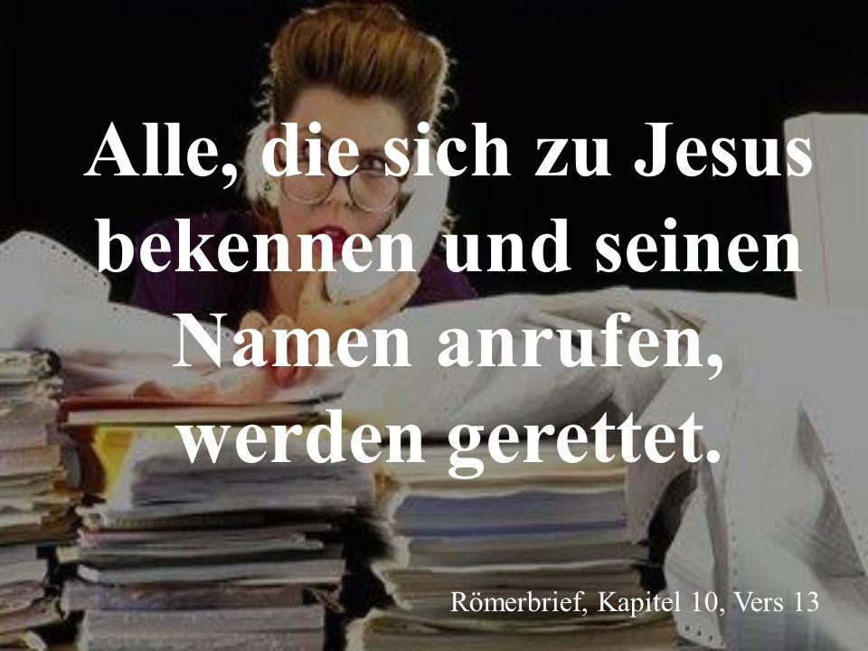 Alle, die sich zu Jesus bekennen und seinen Namen anrufen, werden gerettet. Römerbrief, Kapitel 10, Vers 13