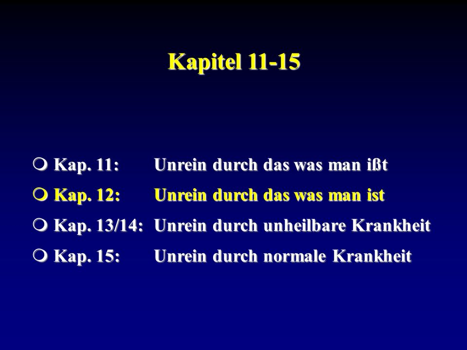 Kapitel 11-15 Kap. 11:Unrein durch das was man ißt Kap. 11:Unrein durch das was man ißt Kap. 12:Unrein durch das was man ist Kap. 12:Unrein durch das