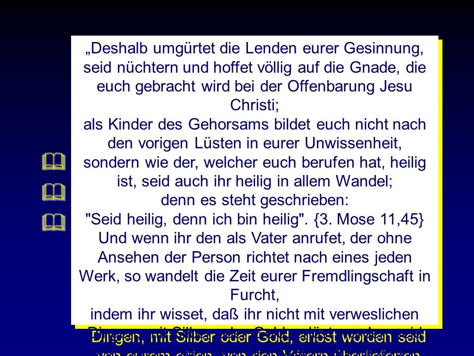 Genesis- Die Erwählung Genesis- Die Erwählung Exodus- Die Erlösung Exodus- Die Erlösung Levitikus- Gemeinschaft mit einem heiligen Gott Levitikus - Gemeinschaft mit einem heiligen Gott Die Bücher Mose Deshalb umgürtet die Lenden eurer Gesinnung, seid nüchtern und hoffet völlig auf die Gnade, die euch gebracht wird bei der Offenbarung Jesu Christi; als Kinder des Gehorsams bildet euch nicht nach den vorigen Lüsten in eurer Unwissenheit, sondern wie der, welcher euch berufen hat, heilig ist, seid auch ihr heilig in allem Wandel; denn es steht geschrieben: Seid heilig, denn ich bin heilig .