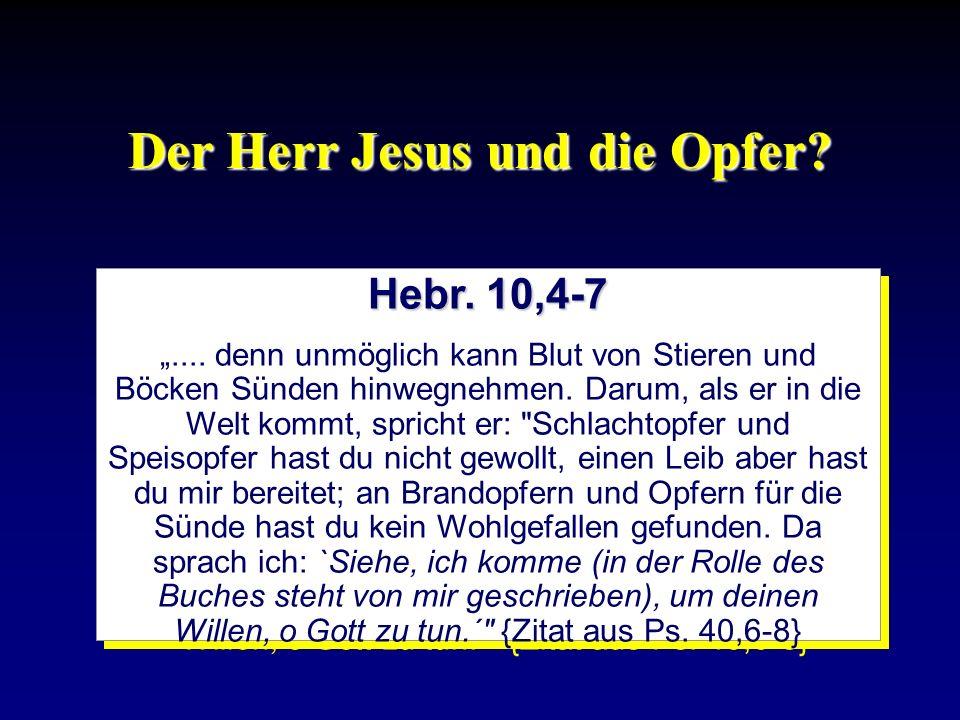 Der Herr Jesus und die Opfer? Hebr. 10,4-7.... denn unmöglich kann Blut von Stieren und Böcken Sünden hinwegnehmen. Darum, als er in die Welt kommt, s