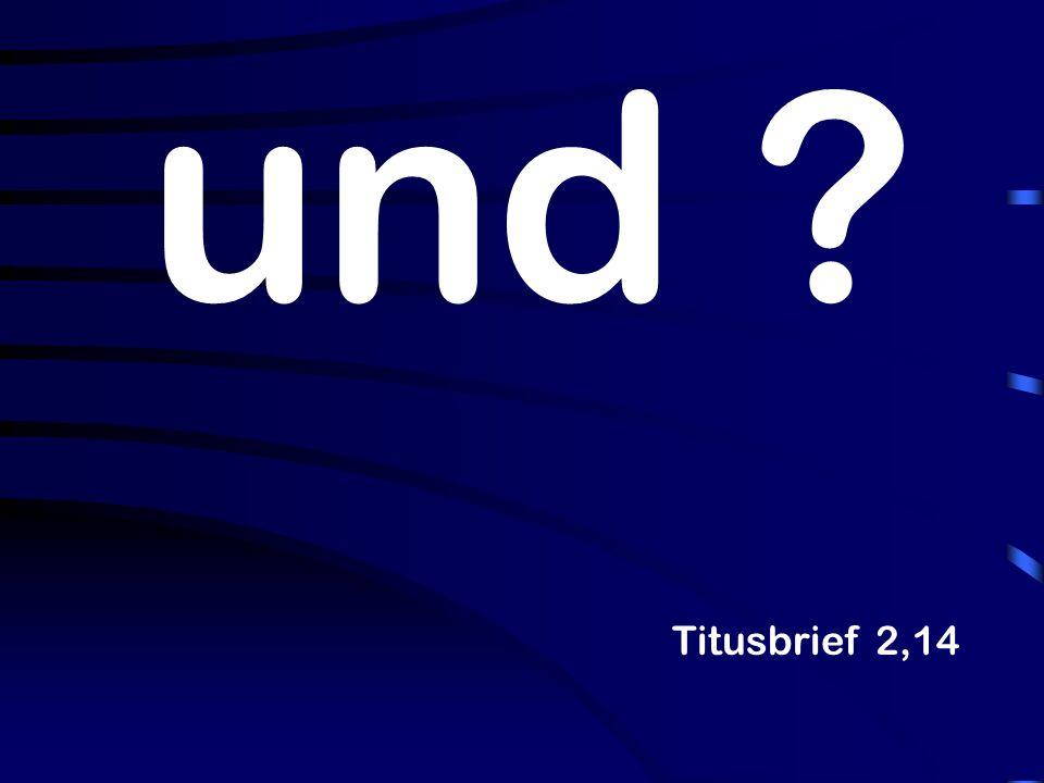 und ? Titusbrief 2,14