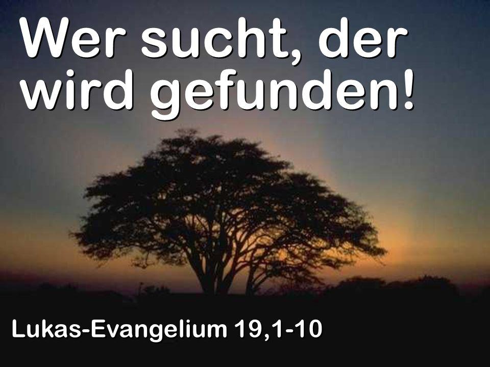 Wer sucht, der wird gefunden! Lukas-Evangelium 19,1-10