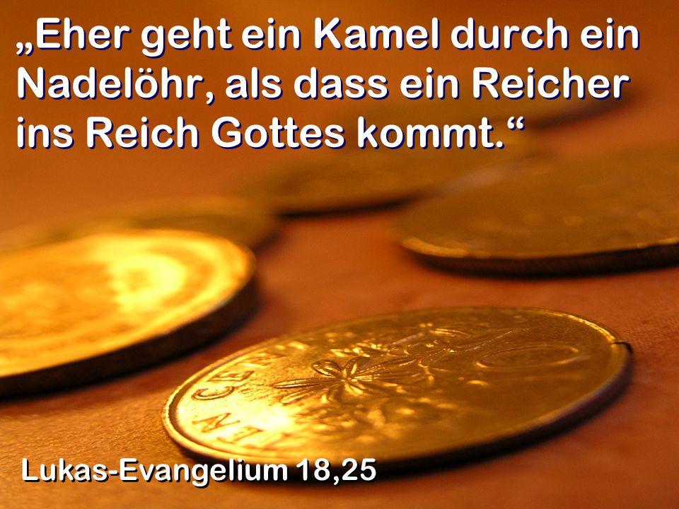 Eher geht ein Kamel durch ein Nadelöhr, als dass ein Reicher ins Reich Gottes kommt. Lukas-Evangelium 18,25