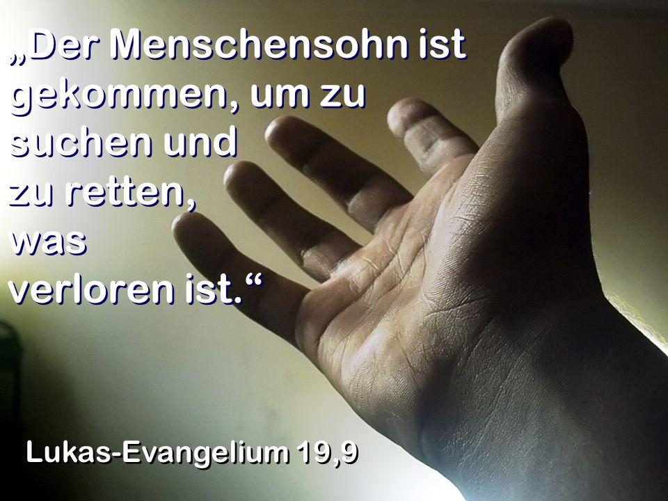 Der Menschensohn ist gekommen, um zu suchen und zu retten, was verloren ist. Lukas-Evangelium 19,9