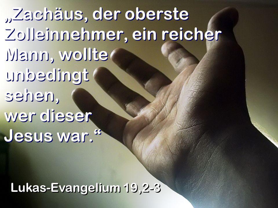 Zachäus, der oberste Zolleinnehmer, ein reicher Mann, wollte unbedingt sehen, wer dieser Jesus war. Lukas-Evangelium 19,2-3