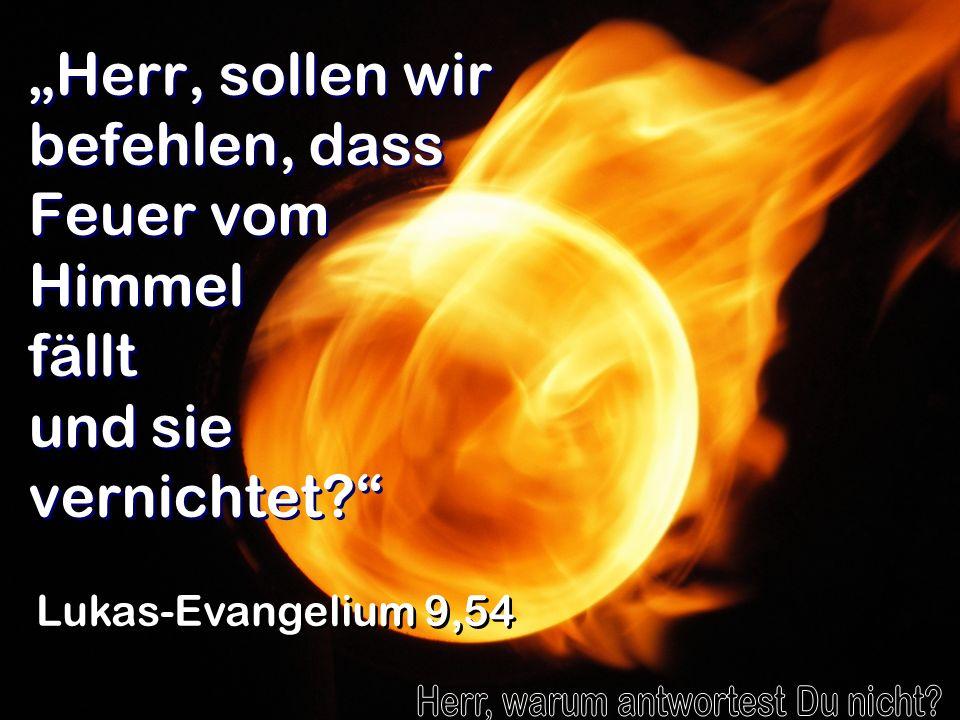 Herr, sollen wir befehlen, dass Feuer vom Himmel fällt und sie vernichtet? Lukas-Evangelium 9,54