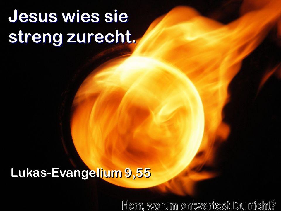 Jesus wies sie streng zurecht. Lukas-Evangelium 9,55