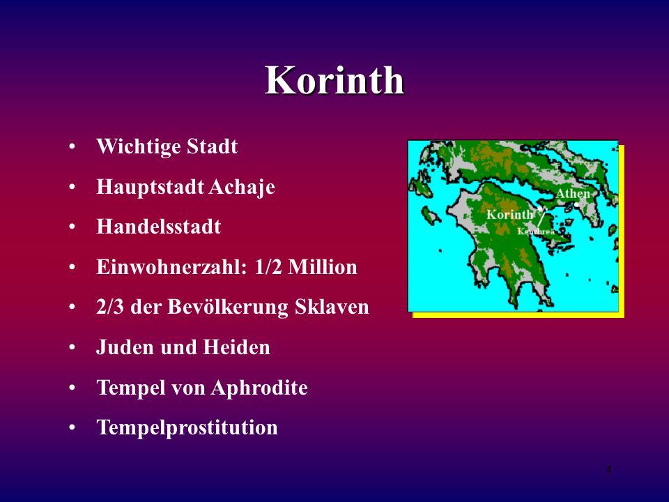 4 Korinth Wichtige Stadt Hauptstadt Achaje Handelsstadt Einwohnerzahl: 1/2 Million 2/3 der Bevölkerung Sklaven Juden und Heiden Tempel von Aphrodite Tempelprostitution