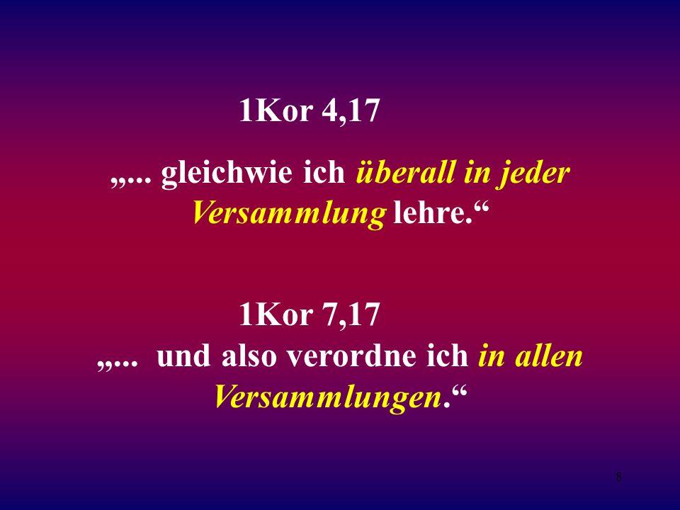 8 1Kor 4,17...gleichwie ich überall in jeder Versammlung lehre.