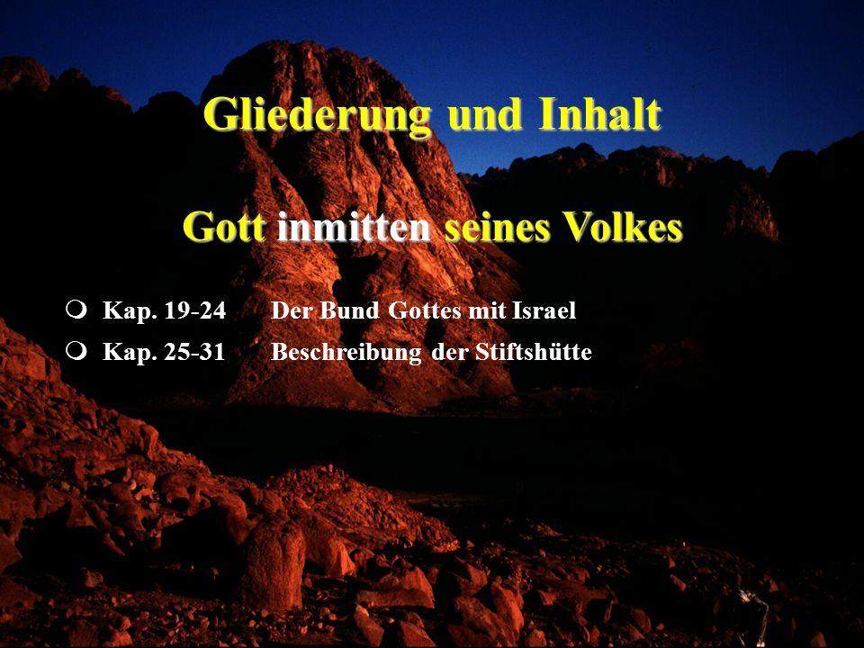 Gliederung und Inhalt Kap. 25-31Beschreibung der Stiftshütte Kap. 19-24Der Bund Gottes mit Israel Gott inmitten seines Volkes