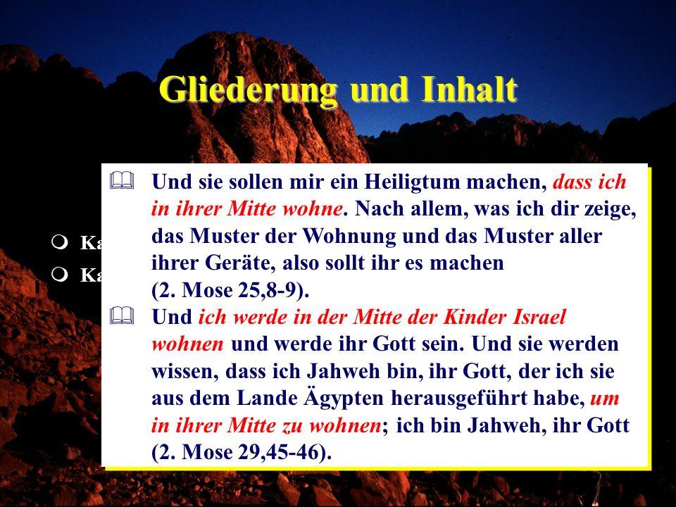 Gliederung und Inhalt Kap. 25-31Beschreibung der Stiftshütte Kap. 19-24Der Bund Gottes mit Israel Gott inmitten seines Volkes Und sie sollen mir ein H