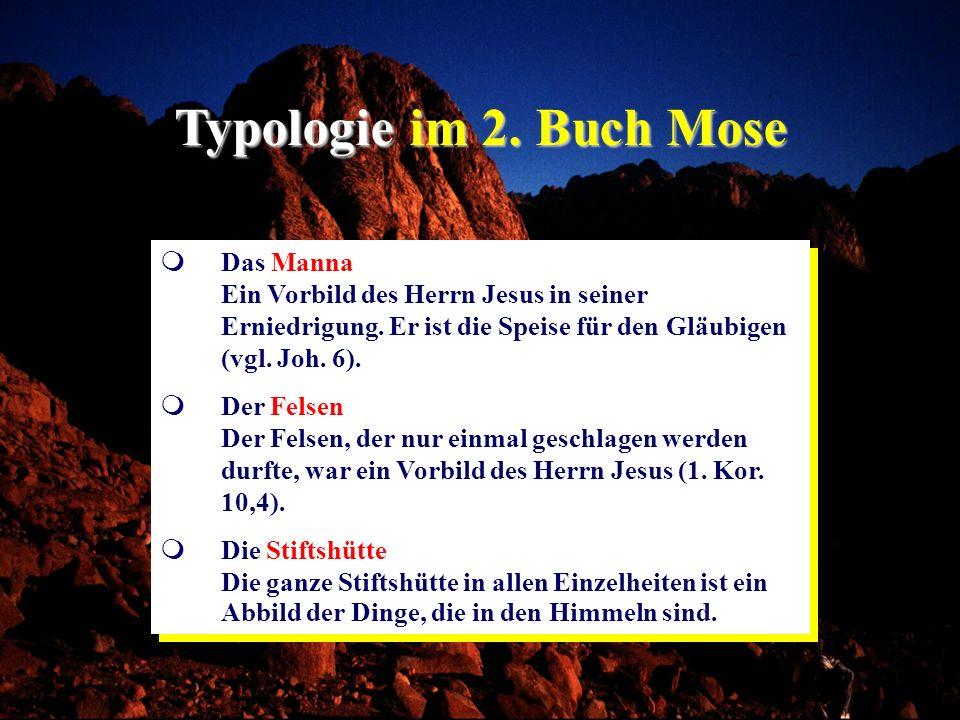 Typologie im 2. Buch Mose Das Manna Ein Vorbild des Herrn Jesus in seiner Erniedrigung. Er ist die Speise für den Gläubigen (vgl. Joh. 6). Der Felsen