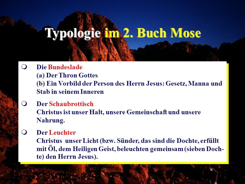 Typologie im 2. Buch Mose Die Bundeslade (a) Der Thron Gottes (b) Ein Vorbild der Person des Herrn Jesus: Gesetz, Manna und Stab in seinem Inneren Der