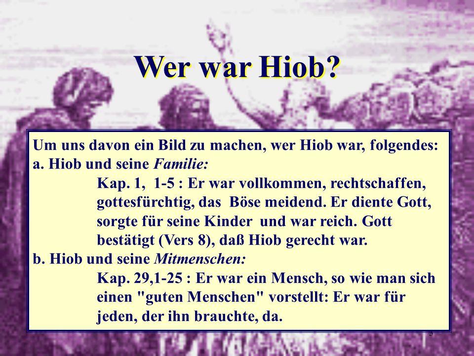 3 Wer war Hiob? Um uns davon ein Bild zu machen, wer Hiob war, folgendes: a. Hiob und seine Familie: Kap. 1, 1-5 : Er war vollkommen, rechtschaffen, g
