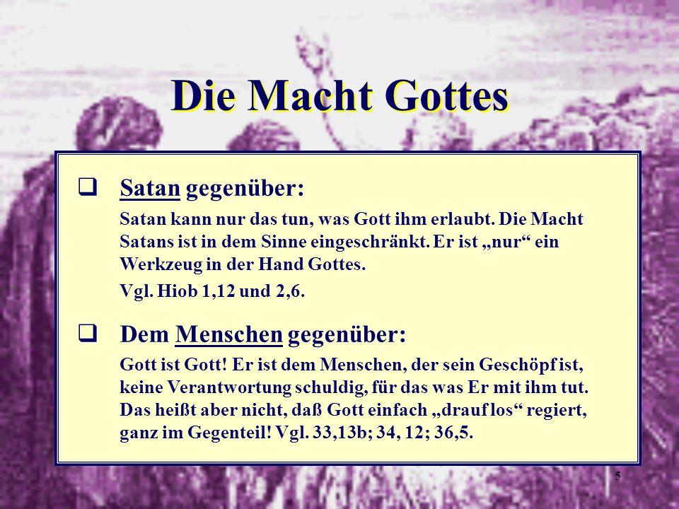 5 Die Macht Gottes qSatan gegenüber: Satan kann nur das tun, was Gott ihm erlaubt. Die Macht Satans ist in dem Sinne eingeschränkt. Er ist nur ein Wer