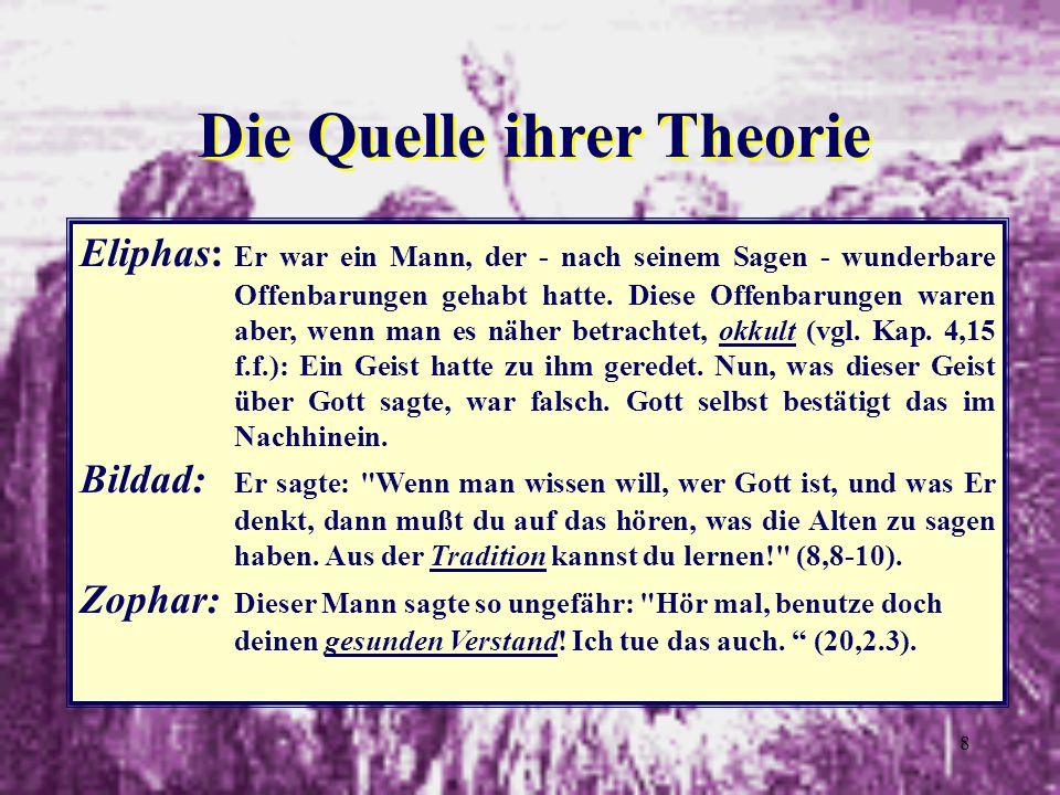 8 Die Quelle ihrer Theorie Eliphas: Er war ein Mann, der - nach seinem Sagen - wunderbare Offenbarungen gehabt hatte. Diese Offenbarungen waren aber,