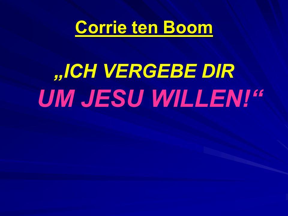Corrie ten Boom ICH VERGEBE DIR UM JESU WILLEN!