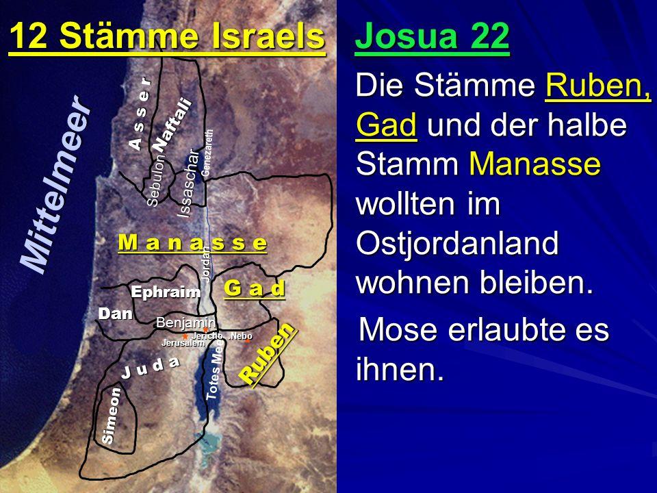 Josua 22 Die Stämme Ruben, Gad und der halbe Stamm Manasse wollten im Ostjordanland wohnen bleiben.