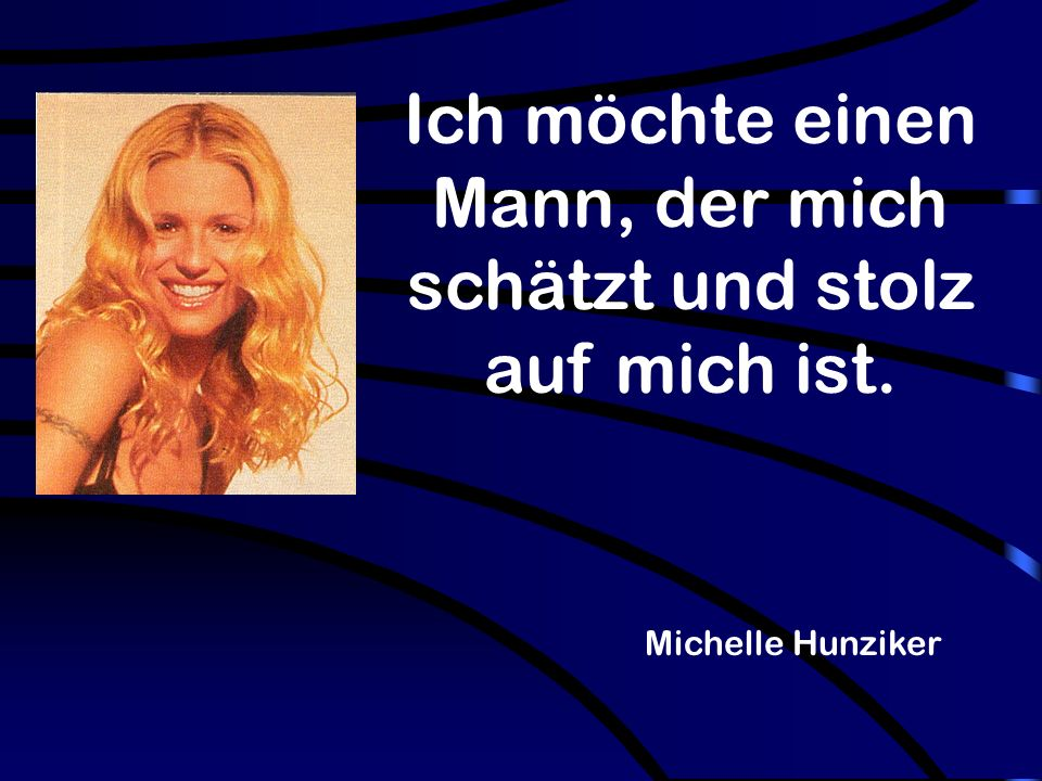 Michelle Hunziker Ich möchte einen Mann, der mich schätzt und stolz auf mich ist.