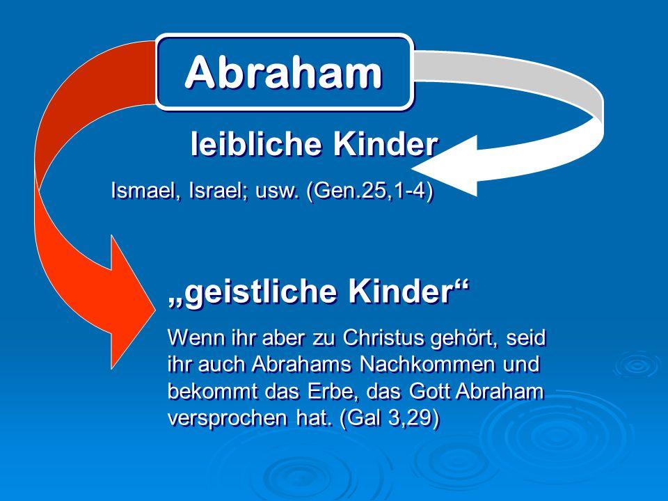 geistliche Kinder Wenn ihr aber zu Christus gehört, seid ihr auch Abrahams Nachkommen und bekommt das Erbe, das Gott Abraham versprochen hat. (Gal 3,2