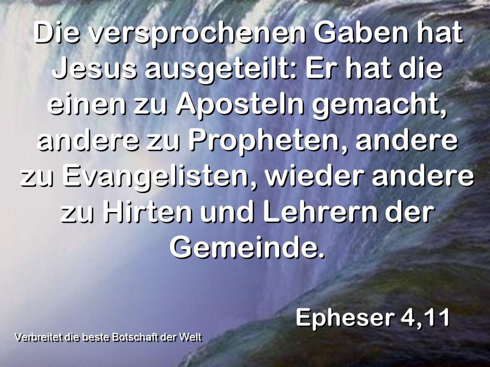 Die versprochenen Gaben hat Jesus ausgeteilt: Er hat die einen zu Aposteln gemacht, andere zu Propheten, andere zu Evangelisten, wieder andere zu Hirt