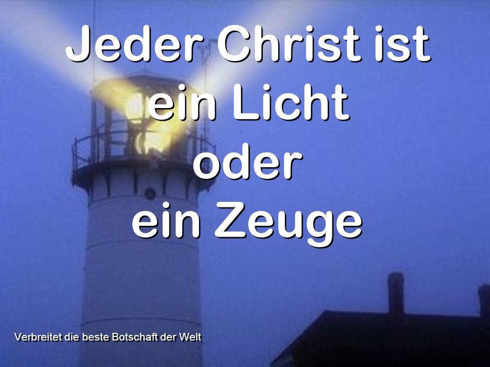 Jeder Christ ist ein Licht oder ein Zeuge Verbreitet die beste Botschaft der Welt