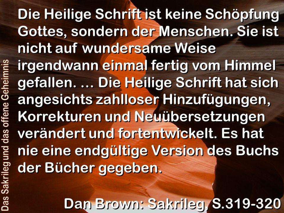 Die Heilige Schrift ist keine Schöpfung Gottes, sondern der Menschen. Sie ist nicht auf wundersame Weise irgendwann einmal fertig vom Himmel gefallen.