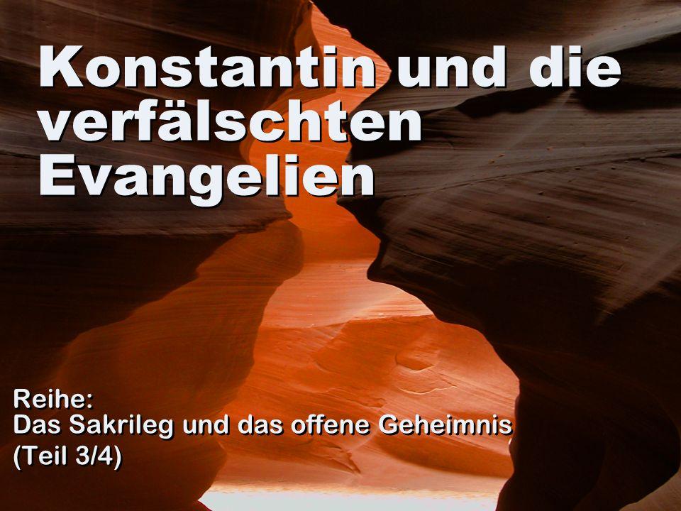 Konstantin und die verfälschten Evangelien Reihe: Das Sakrileg und das offene Geheimnis (Teil 3/4) Reihe: Das Sakrileg und das offene Geheimnis (Teil
