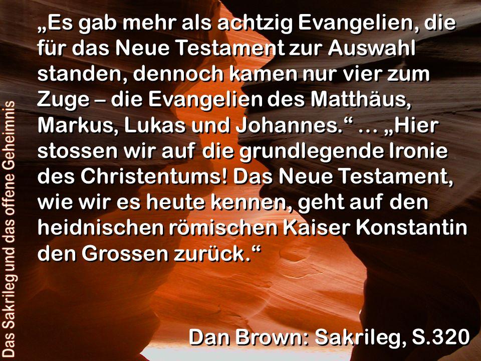 Es gab mehr als achtzig Evangelien, die für das Neue Testament zur Auswahl standen, dennoch kamen nur vier zum Zuge – die Evangelien des Matthäus, Mar