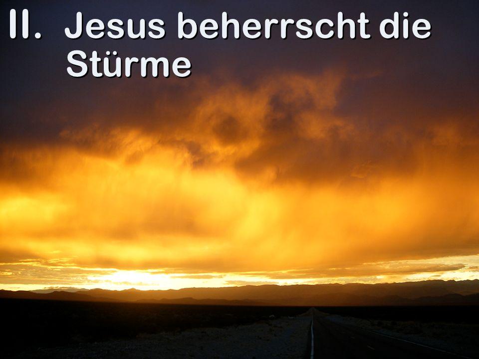 II. Jesus beherrscht die Stürme