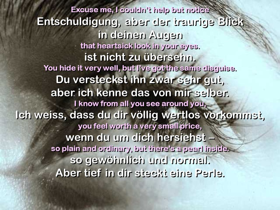 And if you look in the mirror in the light of the truth, Und wenn du im Licht der Wahrheit in den Spiegel schaust, youll see theres really nothing you could say or do wirst du sehn, dass du wirklich nichts sagen oder tun kannst, to make you worth more to the one who made you.