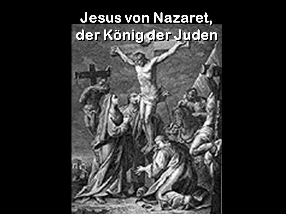 Jesus von Nazaret, der König der Juden