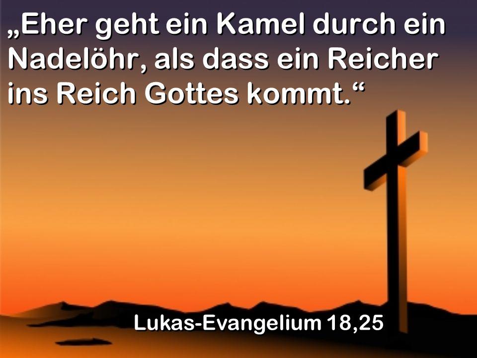 Eher geht ein Kamel durch ein Nadelöhr, als dass ein Reicher ins Reich Gottes kommt.