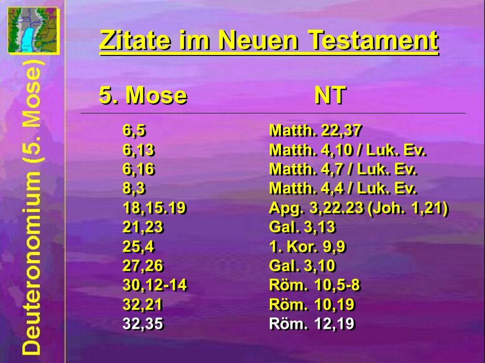Zitate im Neuen Testament 5. Mose NT 6,5Matth. 22,37 6,13Matth. 4,10 / Luk. Ev. 6,16Matth. 4,7 / Luk. Ev. 8,3Matth. 4,4 / Luk. Ev. 18,15.19Apg. 3,22.2