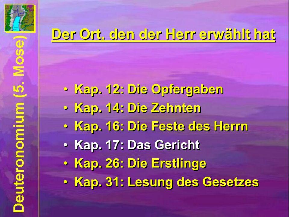 Kap.12: Die Opfergaben Kap. 14: Die Zehnten Kap. 16: Die Feste des Herrn Kap.