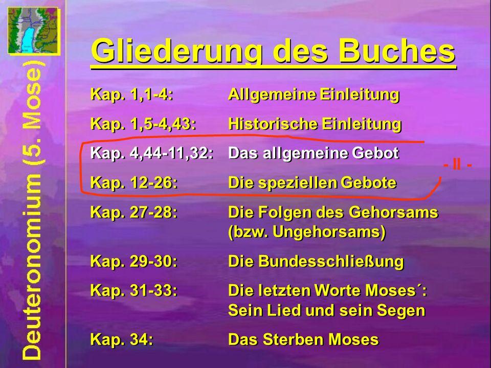 Kap. 1,1-4:Allgemeine Einleitung Kap. 1,5-4,43:Historische Einleitung Kap. 4,44-11,32:Das allgemeine Gebot Kap. 12-26:Die speziellen Gebote Kap. 27-28