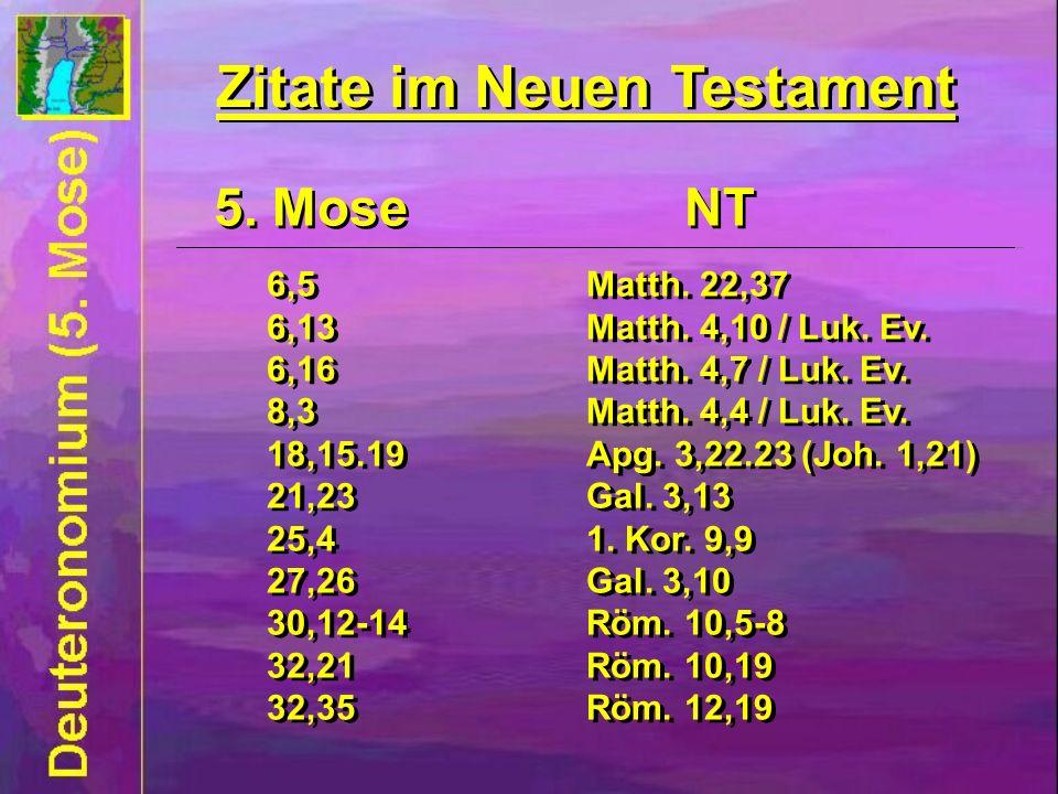 5. Mose NT 6,5Matth. 22,37 6,13Matth. 4,10 / Luk. Ev. 6,16Matth. 4,7 / Luk. Ev. 8,3Matth. 4,4 / Luk. Ev. 18,15.19Apg. 3,22.23 (Joh. 1,21) 21,23Gal. 3,