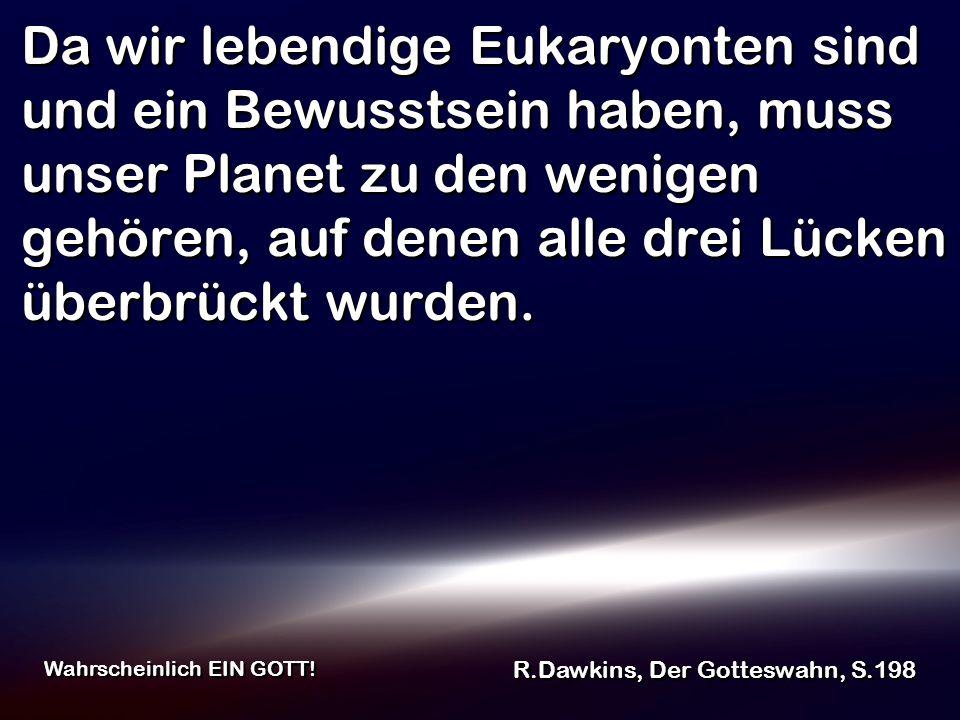Da wir lebendige Eukaryonten sind und ein Bewusstsein haben, muss unser Planet zu den wenigen gehören, auf denen alle drei Lücken überbrückt wurden. R