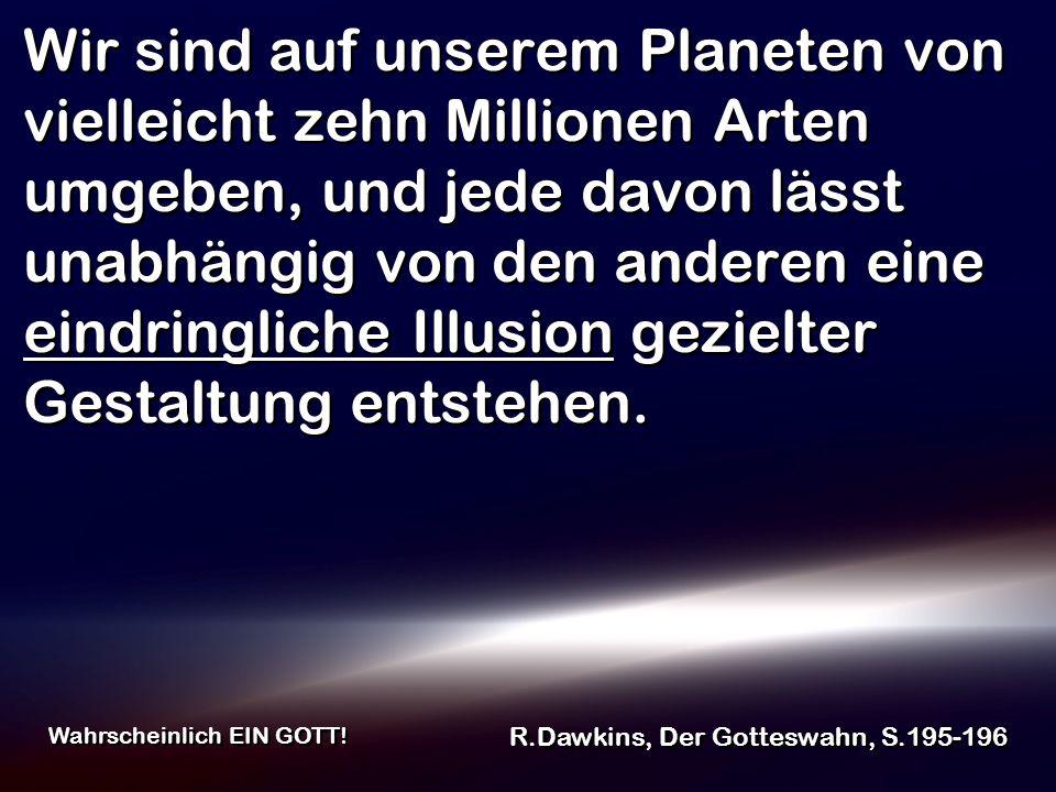 Die 3 Lücken R.Dawkins, Der Gotteswahn Wahrscheinlich EIN GOTT.