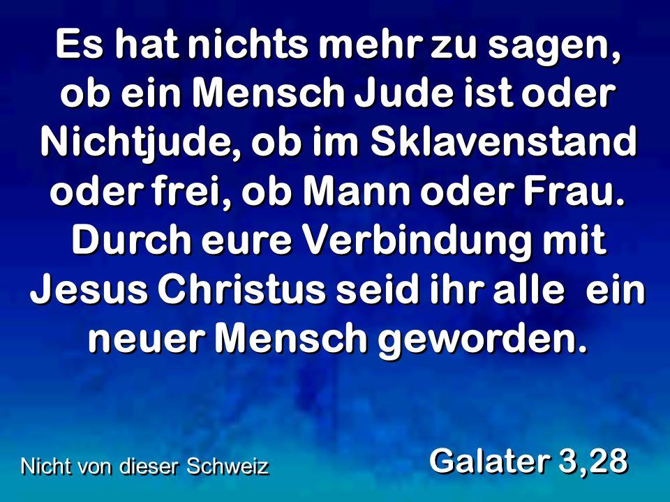 Es hat nichts mehr zu sagen, ob ein Mensch Jude ist oder Nichtjude, ob im Sklavenstand oder frei, ob Mann oder Frau.