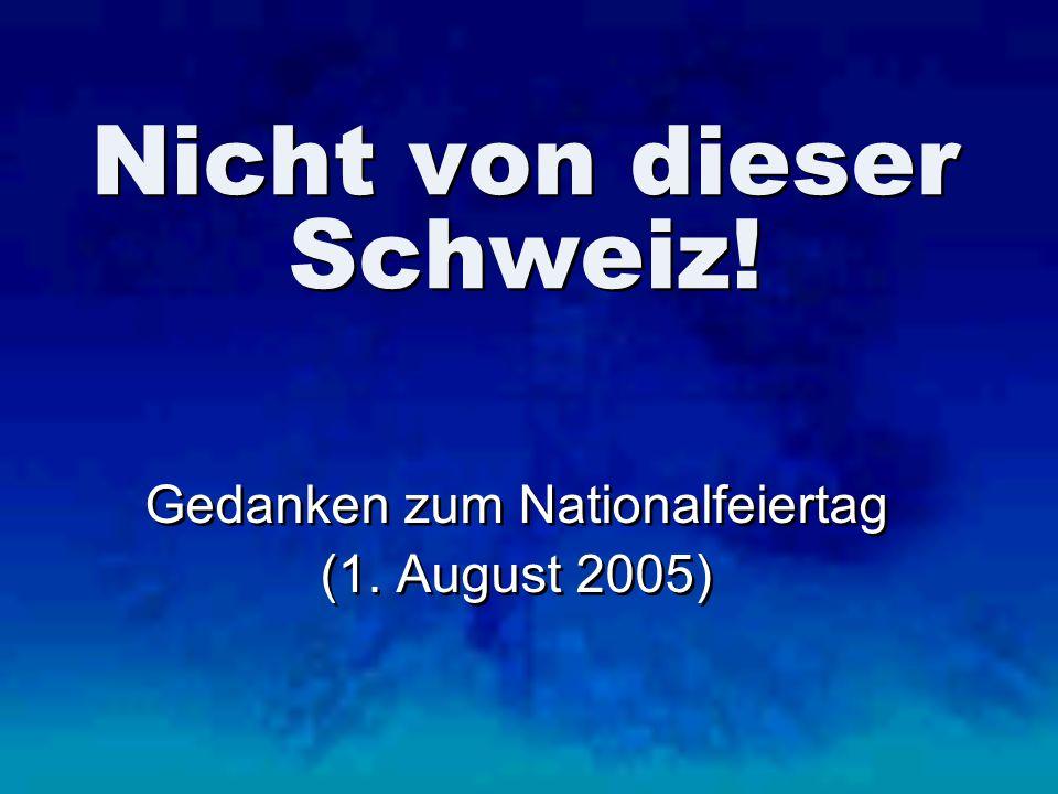 Nicht von dieser Schweiz.Gedanken zum Nationalfeiertag (1.