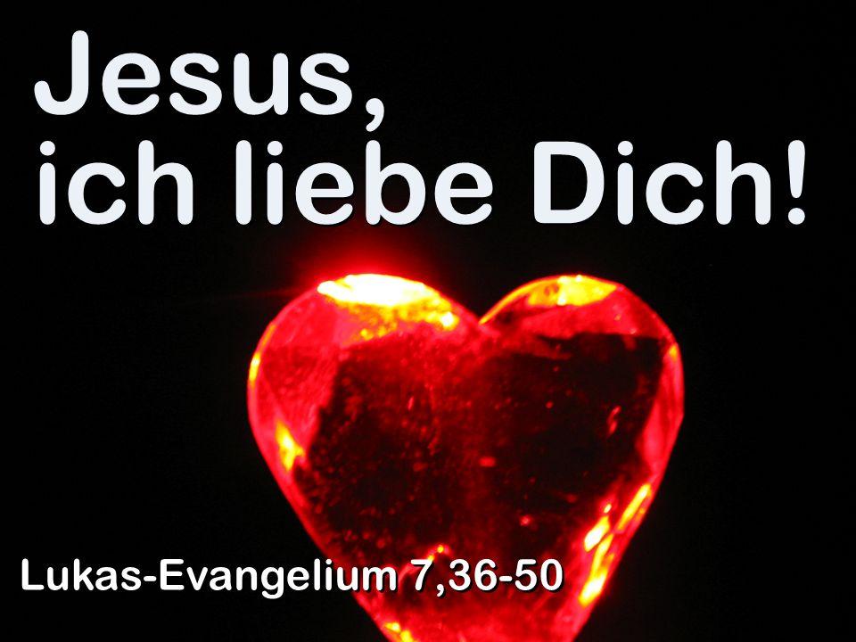 Jesus, ich liebe Dich! Lukas-Evangelium 7,36-50
