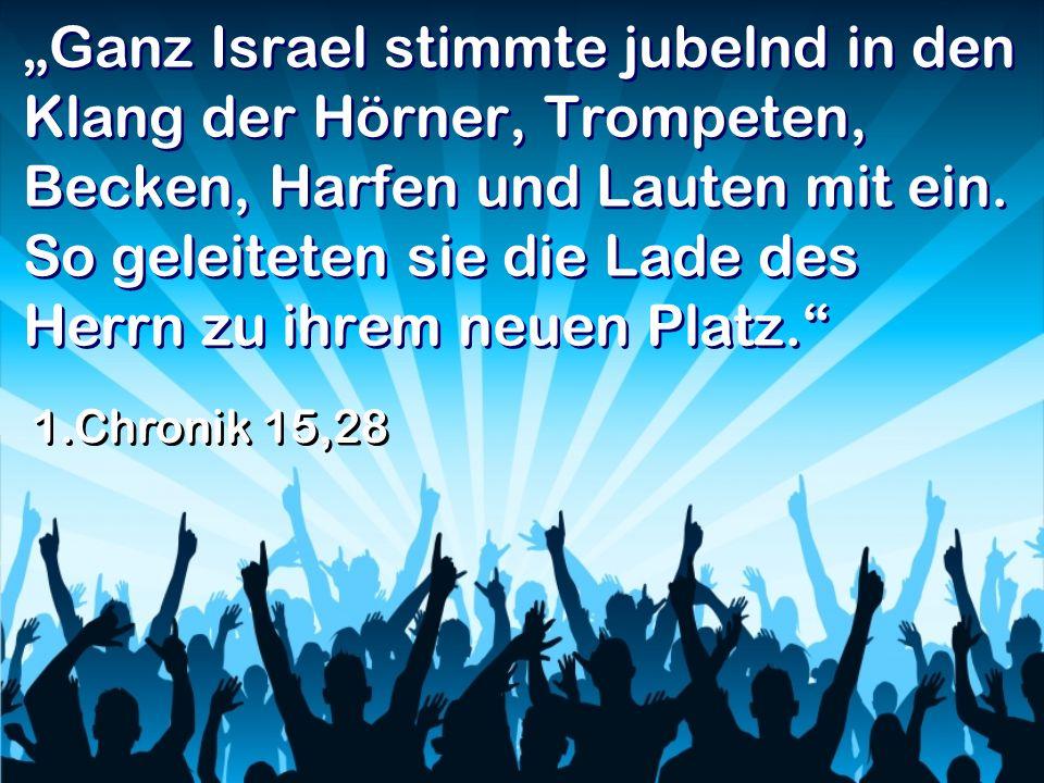 Ganz Israel stimmte jubelnd in den Klang der Hörner, Trompeten, Becken, Harfen und Lauten mit ein. So geleiteten sie die Lade des Herrn zu ihrem neuen