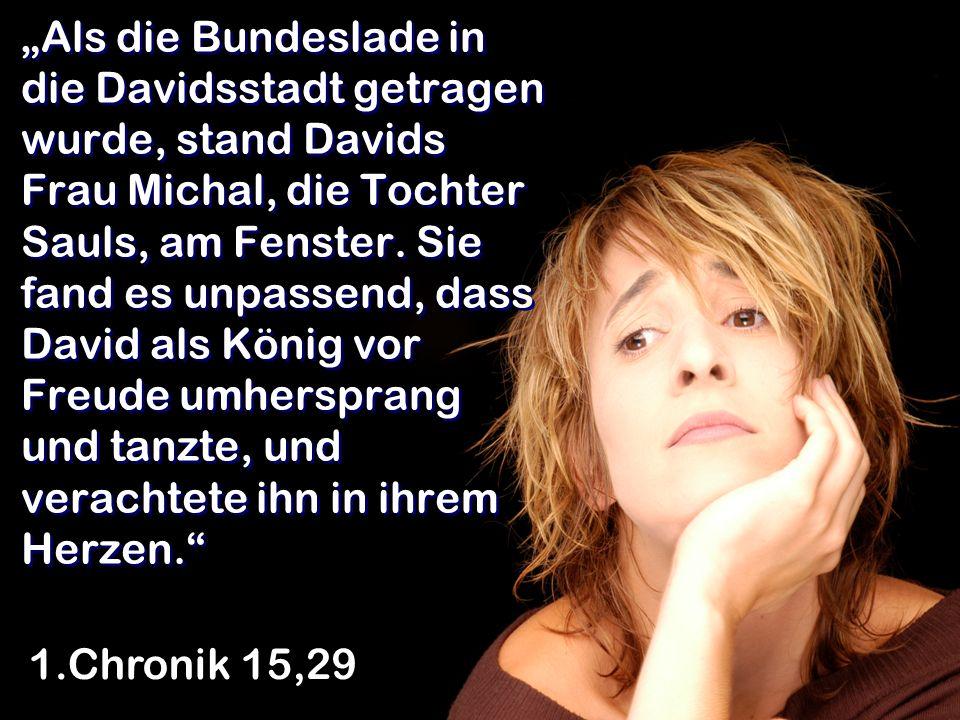Als die Bundeslade in die Davidsstadt getragen wurde, stand Davids Frau Michal, die Tochter Sauls, am Fenster. Sie fand es unpassend, dass David als K