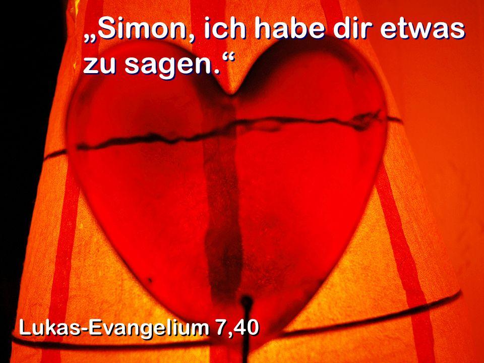 Simon, ich habe dir etwas zu sagen. Lukas-Evangelium 7,40